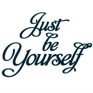 just be yourself sign